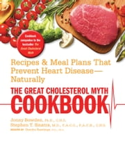 The Great Cholesterol Myth Cookbook - Recipes and Meal Plans That Prevent Heart Disease--Naturally ebook by Jonny Bowden, Ph.D., C.N.S.,Stephen Sinatra,Rawlings