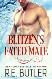 Blitzen's Fated Mate (Arctic Shifters Book One) ebook by R.E. Butler