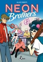 Neon Brothers eBook by Alice Berti
