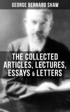 george bernard shaw collected articles lectures essays and  the collected articles lectures essays letters of george bernard shaw thoughts and
