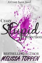 Crazy Stupid Perfection ebook by Melissa Toppen