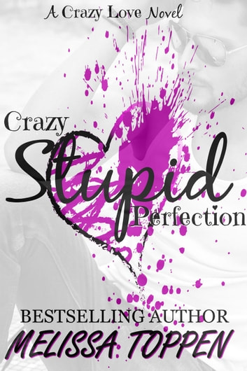 Crazy Stupid Perfection - Crazy Love, #3 ebook by Melissa Toppen