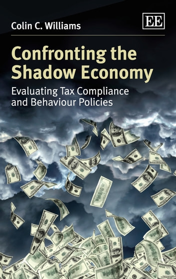Confronting the Shadow Economy - Evaluating Tax Compliance and Behaviour Policies ebook by Williams,C.C.