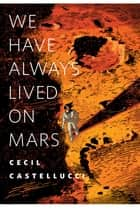 We Have Always Lived on Mars ebook by Cecil Castellucci