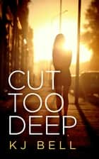 Cut Too Deep ebook by K J Bell