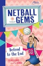 Netball Gems 4: Defend to the End ebook by Lisa Gibbs, Bernadette Hellard