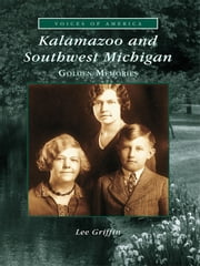 Kalamazoo and Southwest Michigan - Golden Memories ebook by Lee Griffin