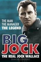 Big Jock - The Real Jock Wallace ebook by David Leggat