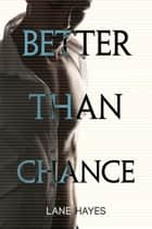 Better Than Chance ebook by Lane Hayes