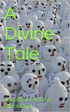 A Divine Tale ebook by