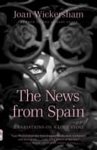 The News from Spain ebook by Joan Wickersham