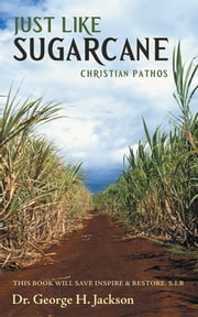 Just Like Sugarcane - Christian Pathos ebook by Dr. George H. Jackson