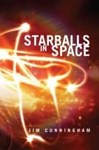 Starballs in Space ebook by Jim Cunningham