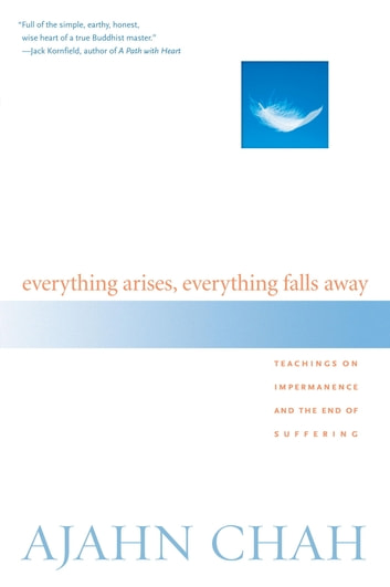 Everything Arises, Everything Falls Away - Teachings on Impermanence and the End of Suffering ebook by Ajahn Chah