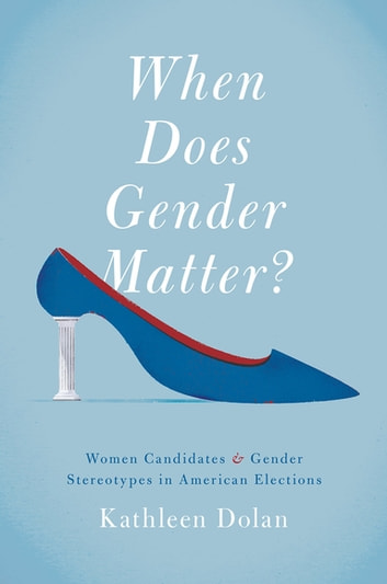 When Does Gender Matter? - Women Candidates and Gender Stereotypes in American Elections ebook by Kathleen Dolan