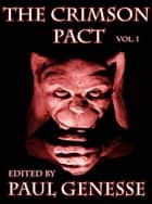 The Crimson Pact - Volume One eBook by Paul Genesse, Chris Pierson, Donald J. Bingle,...