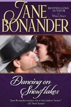 Dancing on Snowflakes - Blazing Frontier - Book One ebook by Jane Bonander