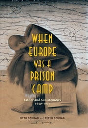 When Europe Was a Prison Camp - Father and Son Memoirs, 1940-1941 ebook by Otto Schrag,Peter Schrag