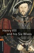 Henry VIII and his Six Wives Level 2 Oxford Bookworms Library ebook by Janet Hardy-Gould