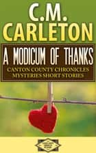 A Modicum of Thanks ebook by C.M. Carleton