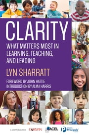 CLARITY - What Matters MOST in Learning, Teaching, and Leading ebook by Lyn D. Sharratt