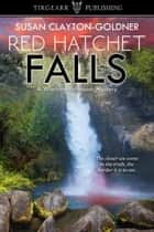 Red Hatchet Falls ebook by Susan Clayton-Goldner