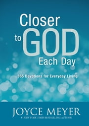 Closer to God Each Day - 365 Devotions for Everyday Living ebook by Joyce Meyer