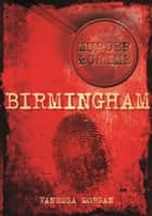 Birmingham Murder & Crime ebook by Vanessa Morgan