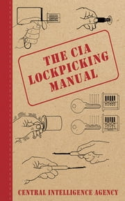 The CIA Lockpicking Manual ebook by Central  Intelligence Agency