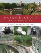Urban Ecology - An Introduction ebook by Ian Douglas, Philip James