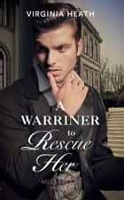 A Warriner To Rescue Her (Mills & Boon Historical) (The Wild Warriners, Book 2) ebook by Virginia Heath