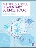 The Really Useful Elementary Science Book ebook by Jeffrey W. Bloom
