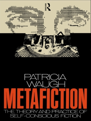 Metafiction - The Theory and Practice of Self-Conscious Fiction ebook by Patricia Waugh