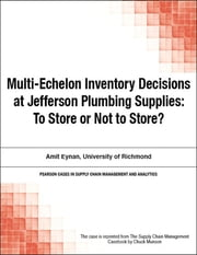 Multi-Echelon Inventory Decisions at Jefferson Plumbing Supplies - To Store or Not to Store? ebook by Chuck Munson