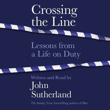 Crossing the Line - Lessons From a Life on Duty audiobook by John Sutherland