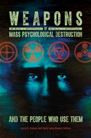 Weapons of Mass Psychological Destruction and the People Who Use Them ebook by