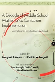 A Decade of Middle School Mathematics Curriculum Implementation - Lessons Learned from the Show-Me Project ebook by Margaret R. Meyer,Cynthia W. Langrall