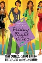 Friday Night Chicas - Sexy Stories from La Noche eBook by Mary Castillo, Berta Platas, Sofia Quintero,...