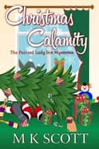 The Painted Lady Inn Mysteries: Christmas Calamity ebook by M K Scott