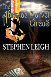 The Abraxas Marvel Circus ebook by Stephen Leigh