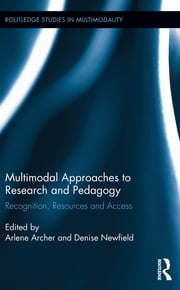 Multimodal Approaches to Research and Pedagogy - Recognition, Resources, and Access ebook by Arlene Archer,Denise Newfield