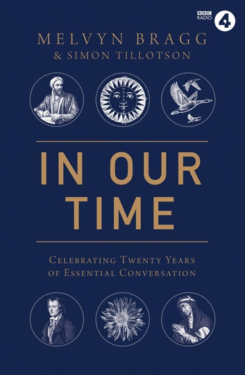 In Our Time - Celebrating Twenty Years of Essential Conversation ebook by Melvyn Bragg,Simon Tillotson