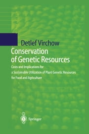 Conservation of Genetic Resources - Costs and Implications for a Sustainable Utilization of Plant Genetic Resources for Food and Agriculture ebook by Detlef Virchow
