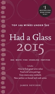 Had a Glass 2015 - Top 100 Wines Under $20 ebook by James Nevison