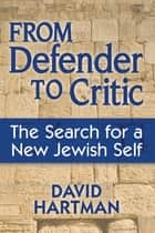 From Defender to Critic - The Search for a New Jewish Self ebook by David Hartman
