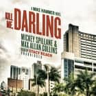 Kill Me, Darling - A Mike Hammer Novel audiobook by Mickey Spillane, Max Allan Collins