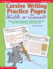 Cursive Writing Practice Pages With a Twist!: Dozens of Super Reproducible Activities That Help Kids Polish Their Handwriting-While Having Fun! ebook by Einhorn, Kama