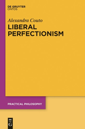 Liberal Perfectionism - The Reasons that Goodness Gives ebook by Alexandra Couto