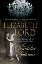 Chandelier Ballroom, The ebook by Elizabeth Lord