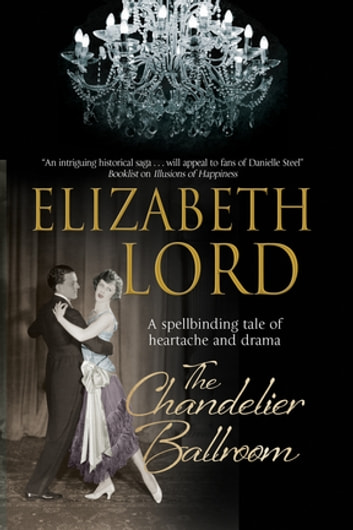 Chandelier Ballroom, The - Betrayal and murder in an English country house in the 1930s ebook by Elizabeth Lord